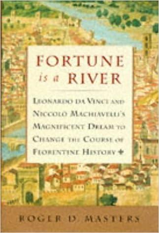 Fortune is a River: Leonardo Da Vinci and Niccolo Machiavelli's ...