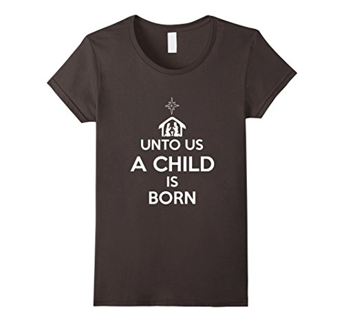 Women's Unto Us A Child Is Born. Funny Christmas T-Shirt ...