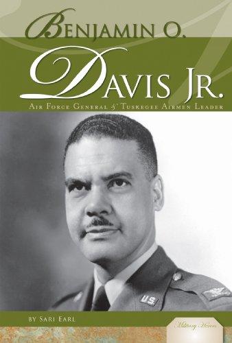 Benjamin O. Davis Jr.: Air Force General & Tuskegee Airmen Leader (Military Heroes)