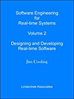 Software Engineering for Real-time Systems Volume 2: Designing and Developing Real-time Software Front Cover