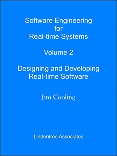 Software Engineering for Real-time Systems  Volume 2: Designing and Developing Real-time Software (The engineering of real-time embedded systems) by [Cooling, Jim]