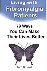 Living With Fibromyalgia Patients: 79 Ways You Can Make Their Lives Better by Tom Buford (2015-10-15) Paperback