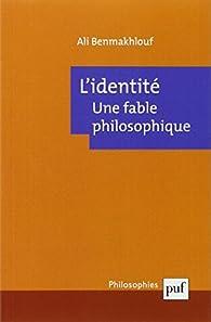 L'identité, une fable philosophique par Ali Benmakhlouf