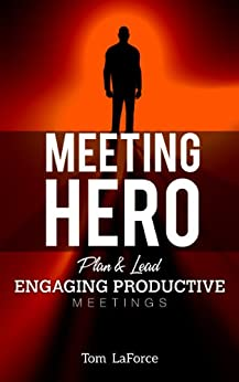 Meeting Hero: Plan and Lead Engaging, Productive Meetings by [LaForce, Tom]