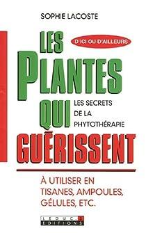 Les plantes qui guérissent : A utiliser en tisanes, ampoules, gélules, ec.t par Lacoste