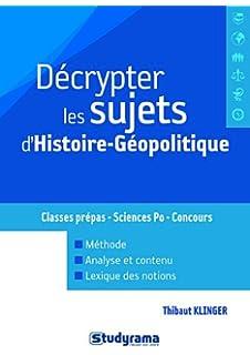 Décrypter les sujets dhistoire-géopolitique : Classes prépas, Sciences Po, Concours