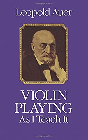 Violin Playing As I Teach It (Dover Books on Music) (Auer Violin)