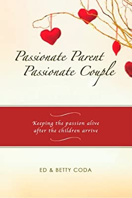 Passionate Parent Passionate Couple: Keeping the passion alive after the children arrive