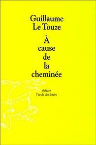 À cause de la cheminée par Guillaume Le Touze