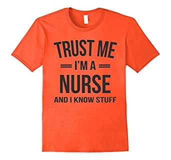 4880d1b0d Amazon.com: Funny Nurse T shirt - Trust Me, I'm A Nurse And I Know ...
