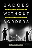 "Stuart Schrader, ""​Badges Without Borders: How Global Counterinsurgency Transformed American Policing​"" (U California Press, 2019)"