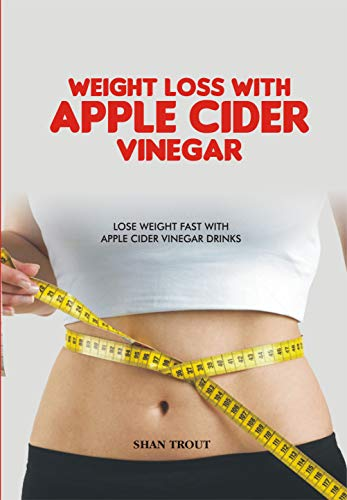 WEIGHT LOSS WITH APPLE CIDER VINEGAR: Lose weight fast with apple cider vinegar drinks