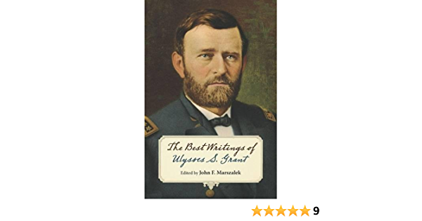 The Best Writings of Ulysses S. Grant. The World of Ulysses S ...