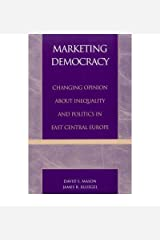 [(Marketing Democracy: Changing Opinion About Inequality and Politics in East Central Europe )] [Author: James R. Kluegel] [Nov-2000] Hardcover