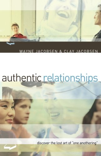 Authentic Relationships: Discover the Lost Art of One Anothering