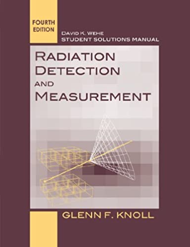 amazon com student solutions manual to accompany radiation rh amazon com solution manual radiation detection and measurement glenn knoll radiation detection and measurement 4th edition student solutions manual pdf