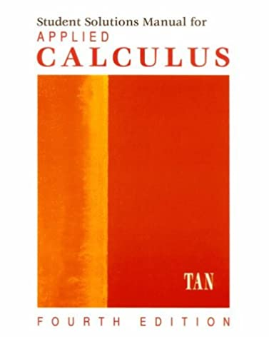 student solutions manual for tan s applied calculus soo tang tan rh amazon com Applied Calculus for the Managerial Life Applied Calculus for the Managerial Life