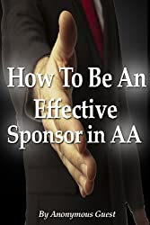 Alcoholics Anonymous - How To Be An Effective Sponsor In Recovery with AA (English Edition)