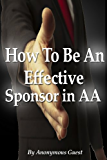 Alcoholics Anonymous - How To Be An Effective Sponsor In Recovery with AA