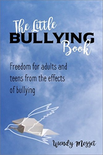 The Little Bullying Book: Freedom for adults and teens from the effects of bullying by [Megget, Wendy]