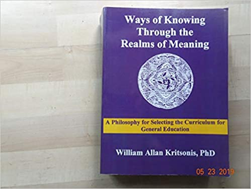 Ways Of Knowing Through The Realms Of Meaning A Philosophy For Selecting The Curriculum For General Education William Allan Kritsonis Phd 9780977001330 Amazon Com Books
