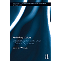 Rethinking Culture: Embodied Cognition and the Origin of Culture in Organizations (Routledge Studies in Organizational Change & Development Book 17) (English Edition)