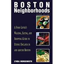 Boston Neighborhoods, 2nd: A Food Lover's Walking, Eating, and Shopping Guide to Ethnic Enclaves in and around Boston (Neighborhood Series)