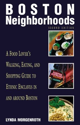 Boston Neighborhoods, 2nd: A Food Lover's Walking, Eating, and Shopping Guide to Ethnic Enclaves in and around Boston (Neighborhood - Shopping Boston In