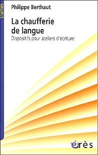 La chaufferie de langue : Dispositifs pour ateliers d'écriture par Philippe Berthaut