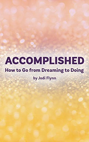 Book: Accomplished - How to Go from Dreaming to Doing by Jodi Flynn