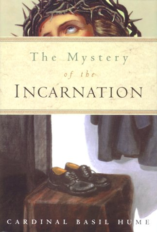Mystery of the Incarnation Basil Cardinal Hume