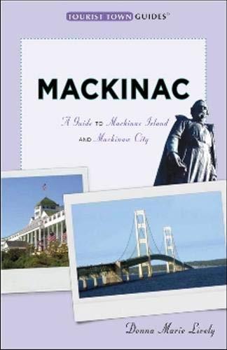 Mackinac: A Guide to Mackinac Island and Mackinaw City (Tourist Town Guides) pdf