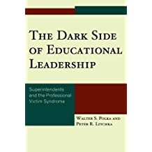 The Dark Side of Educational Leadership: Superintendents and the Professional Victim Syndrome