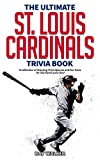 The Ultimate St. Louis Cardinals Trivia Book: A