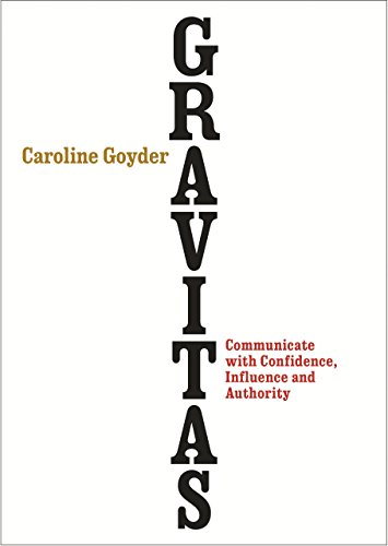 Gravitas: Communicate with Confidence, Influence and Authority by imusti