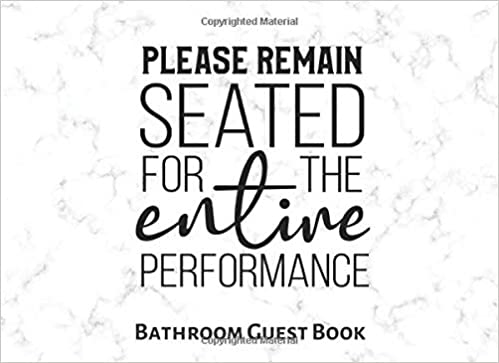 Please Remain Seated For The Entire Performance Bathroom Guest Book With Prompts Funny House Warming Gift Guests Will Love Gag Gift Zozo Me Guestbooks 9781709804717 Amazon Com Books