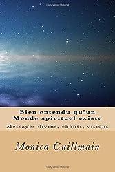 Bien entendu qu'un Monde spirituel existe: Messages divins, chants, visions (Corps, ame, esprit)