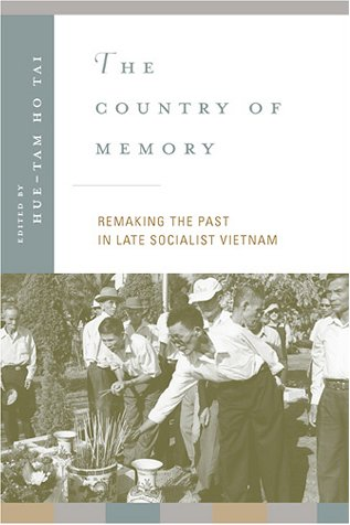 The Country of Memory: Remaking the Past in Late Socialist Vietnam (Asia: Local Studies / Global Themes) by University of California Press