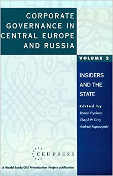 Corporate Governance in Central Europe and Russia: Volume 2: Insiders and the State (A World Bank/CEU Privatization Project)