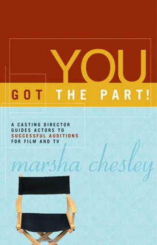 You Got the Part!: A Casting Director Guides Actors to Successful Auditions for Film and Television