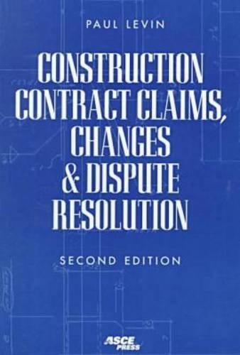 Construction Contract Claims, Changes & Dispute Resolution