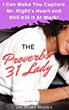 The Proverbs 31 Lady: I Can Make You Capture Mr. Right's Heart and Still Kill It At Work!