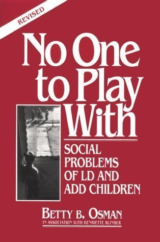 No One to Play with: Social Problems of LD and ADD Children, Revised Edition by Osman, Betty B. Published by Academic Therapy Pubns (1989) Paperback