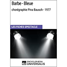 Barbe-Bleue (chorégraphie Pina Bausch - 1977): Les Fiches Spectacle d'Universalis (French Edition)