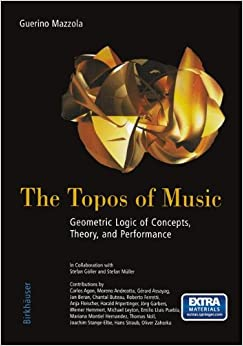 The Topos of Music: Geometric Logic of Concepts, Theory, and Performance