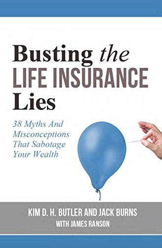 Busting the Life Insurance Lies: 38 Myths and Misconceptions That Sabotage Your Wealth (Busting the Money Myths Series Book 4) (Life Universal)