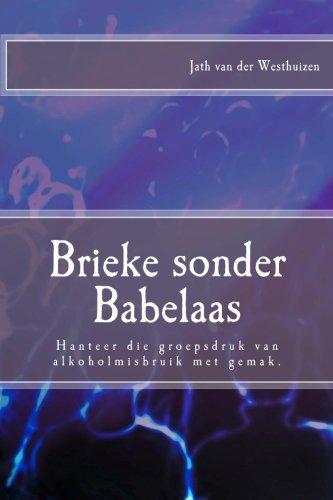 Brieke sonder babelaas: Hanteer die groepsdruk van alkoholmisbruik met gemak. (Afrikaans Edition)