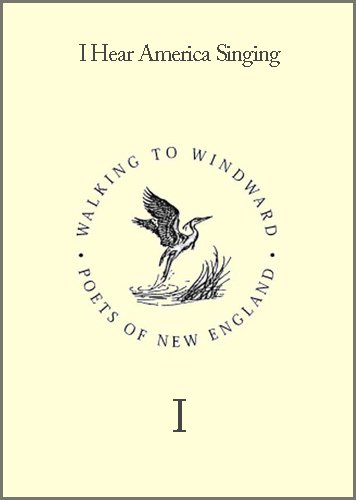 I Hear America Singing, Sometimes it Troubles me (Walking to Windward: Poets of New England, Volume 1) (Walking to Windward)