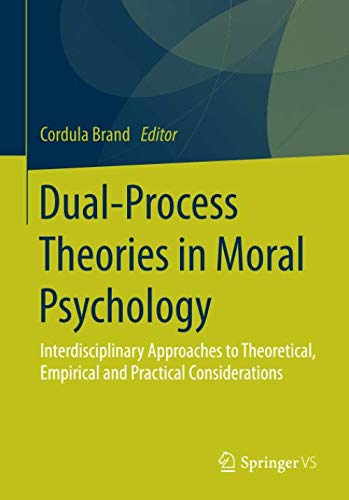 Dual-Process Theories in Moral Psychology: Interdisciplinary Approaches to Theoretical, Empirical and Practical Considerations