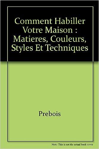 Livre Comment habiller votre maison : Matières, couleurs, styles et techniques pdf ebook